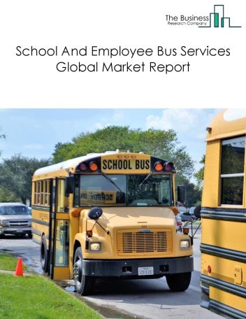 School And Employee Bus Services Global Market Report 2019