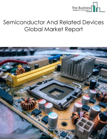 Semiconductor And Related Devices Global Market Report 2020