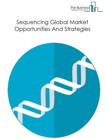 Sequencing Market - By Type (Next Generation Sequencing, Third Generation Sequencing And Sanger Sequencing), By Products (Consumables, Software, Sequencing Services And Instruments), And By Region, Opportunities And Strategies – Global Forecast To 2023