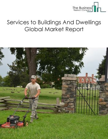 Services to Buildings And Dwellings Global Market Report 2019