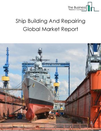 Ship Building And Repairing Global Market Report 2018