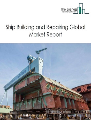 Ship Building and Repairing Market - By Type Of Service (Ship Building, Ship Repairing), By Type Of Vessel (Passenger, Offshore, Containerships, Tankers, Refrigerated Vessels, Bulkers, Others), By End-Use (Goods Transportation, Passenger Transportation), And By Region, Opportunities And Strategies - Global Forecast To 2023
