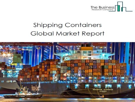 Shipping Containers Global Market Report 2021: COVID-19 Implications And Growth
