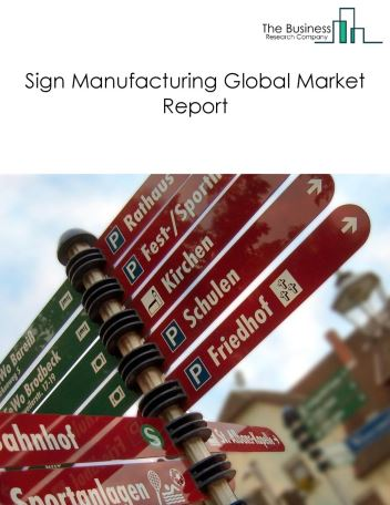 Sign Manufacturing Global Market Report 2019