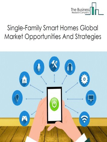 Global Single-Family Smart Homes Market - By Product (Home Monitoring and Security, Smart Lighting, Entertainment, Smart Appliances, Combination, Others), By Technology (Wi-Fi, Bluetooth, GSM/GPRS, RFID, Others), And By Region, Opportunities, Trends And Strategies - Global Forecast To 2030