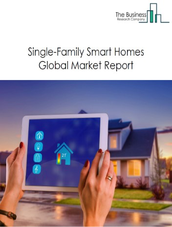 Single-Family Smart Homes Global Market Report 2021: COVID 19 Growth And Change to 2030