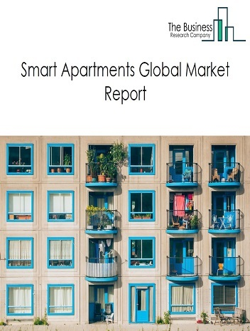 Smart Apartments Market Global Report 2020-30: Covid 19 Growth and Change