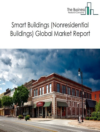 Smart Buildings (Nonresidential Buildings) Market Global Report 2020-30: Covid 19 Growth and Change