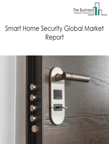 Smart Home Security Global Market Report 2020-30: Covid 19 Growth And Change