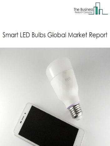 Smart LED Bulbs Market Global Report 2020-30: Covid 19 Growth and Change