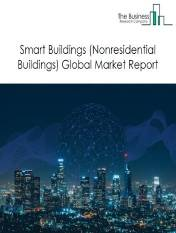 Smart Buildings (Nonresidential Buildings) Market - By Automation Type (Intelligent Security System, Building Energy Management System, Infrastructure Management System, Network Management System), By Application (Government, Airports, Hospitals, Manufacturing Establishments, others), And By Region, Opportunities And Strategies – Global Forecast To 2030