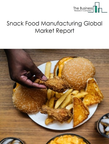 Snack Food Manufacturing Global Market Report 2019