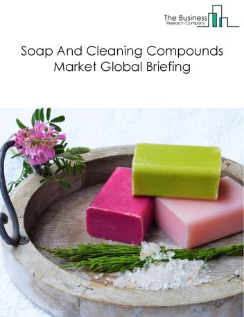 Soap And Cleaning Compounds Market Global Briefing 2018
