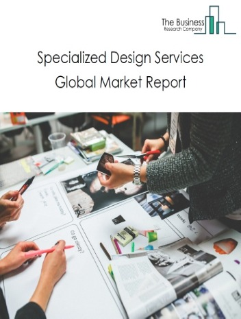 Specialized Design Services Global Market Report 2021: COVID-19 Impact and Recovery to 2030