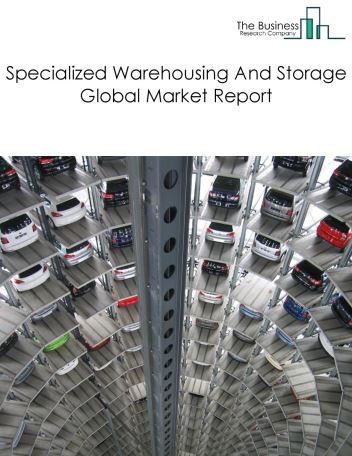 Specialized Warehousing And Storage Global Market Report 2021: COVID-19 Impact and Recovery to 2030