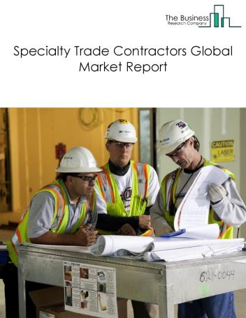 Specialty Trade Contractors Global Market Report 2021: COVID-19 Impact and Recovery to 2030