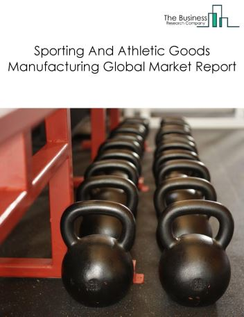 Sporting And Athletic Goods Manufacturing Global Market Report 2020