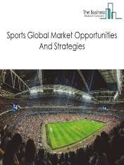 Global Sports Market - By Type (Participatory Sports, Spectator Sports), By Revenue (Media Rights, Sponsorship, Merchandising And Tickets), And By Region, Opportunities And Strategies – Global Forecast To 2030