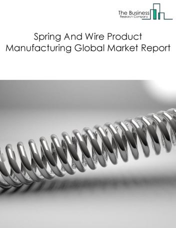 Spring And Wire Product Manufacturing Global Market Report 2020