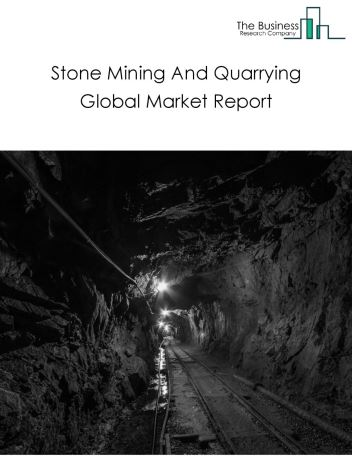 Stone Mining And Quarrying Global Market Report 2020-30: Covid 19 Impact and Recovery