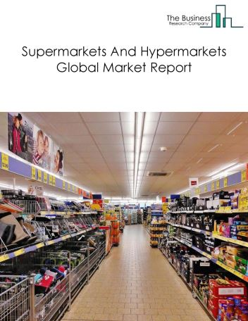 Supermarkets And Hypermarkets Global Market Report 2019