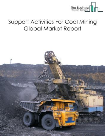 Support Activities For Coal Mining Global Market Report 2020-30: Covid 19 Impact and Recovery