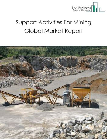 Support Activities For Mining Global Market Report 2020-30: Covid 19 Impact and Recovery