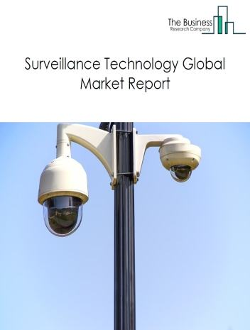 Surveillance Technology Global Market Report 2021: COVID 19 Growth And Change to 2030