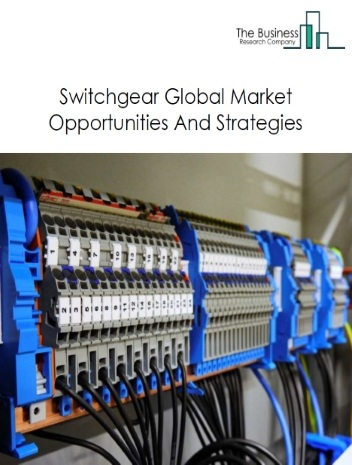 Switchgear Market - By Type Of Product (Low Voltage, Medium Voltage, High Voltage), By End User (Industrial, Utilities, Residential, Commercial, Switchgear), Market Size, Major Players, By Region, Opportunities And Strategies - Global Forecast To 2023