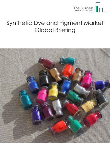 Synthetic Dye and Pigment Market Global Briefing 2018