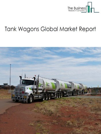Tank Wagons Global Market Report 2021: COVID 19 Impact and Recovery to 2030