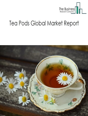 Tea Pods Global Market Report 2021: COVID 19 Growth And Change to 2030