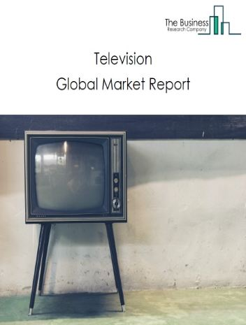 Television Global Market Report 2020
