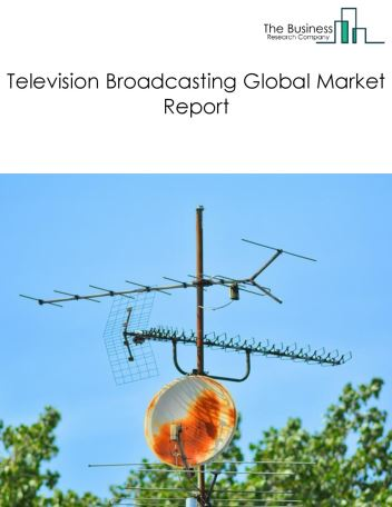 Television Broadcasting Global Market Report 2018