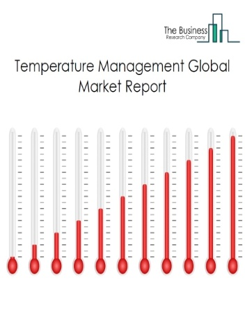 Temperature Management Global Market Report 2021: COVID-19 Growth And Change To 2030