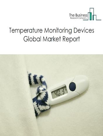 Temperature Monitoring Devices Global Market Report 2021: COVID-19 Implications And Growth To 2030