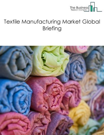 Textile Manufacturing Market Global Briefing 2018