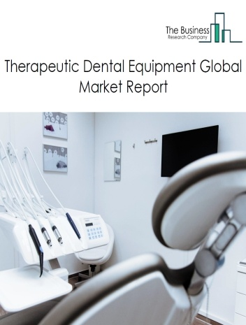 Therapeutic Dental Equipment Global Market Report 2021: COVID 19 Impact and Recovery to 2030