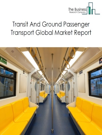 Transit And Ground Passenger Transport Global Market Report 2021: COVID-19 Impact and Recovery to 2030