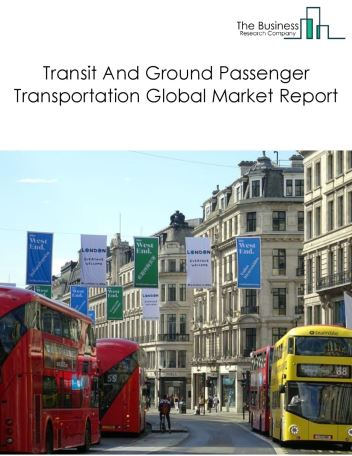 Transit And Ground Passenger Transportation Global Market Report 2019
