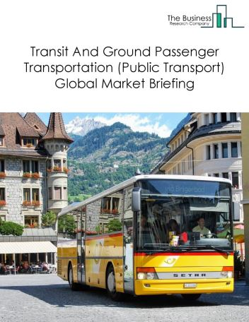 Transit And Ground Passenger Transportation (Public Transport) Market Global Briefing 2018