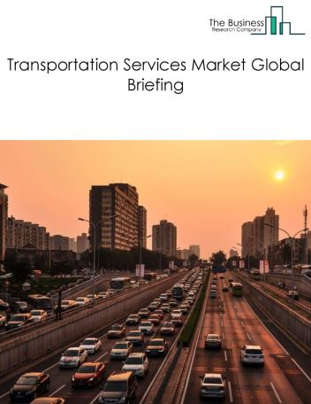 Transportation Services Market Global Briefing 2018