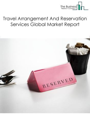Travel Arrangement And Reservation Services Global Market Report 2018