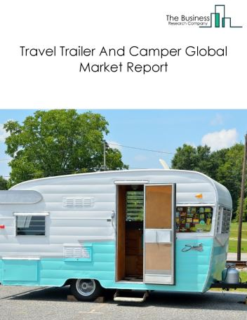 Travel Trailer And Camper Global Market Report 2019