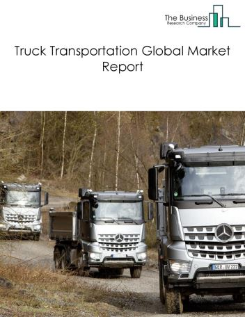 Truck Transportation Global Market Report 2018
