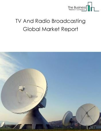 TV And Radio Broadcasting Global Market Report 2021: COVID-19 Impact and Recovery to 2030