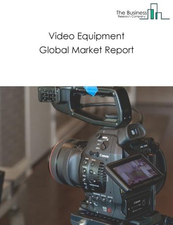 Video Equipment Global Market Report 2020