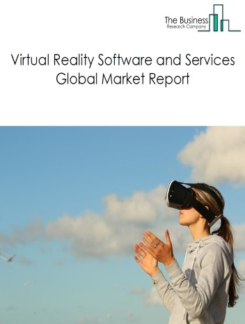 Virtual Reality Software and Services Global Market Report 2020