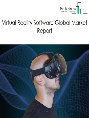 Virtual Reality Software Global Market Report 2021: COVID 19 Growth And Change to 2030