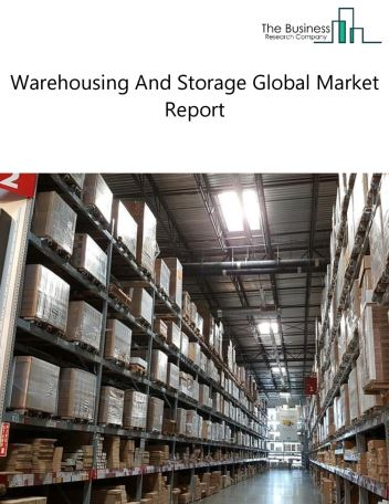 Warehousing And Storage Global Market Report 2019